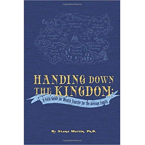 Handing Down the Kingdom: A Field Guide for Wealth Transfer for the Average Family